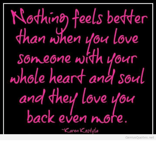 Nothing Feels Better Than When You Love Someone Wi Our Whole Heart
