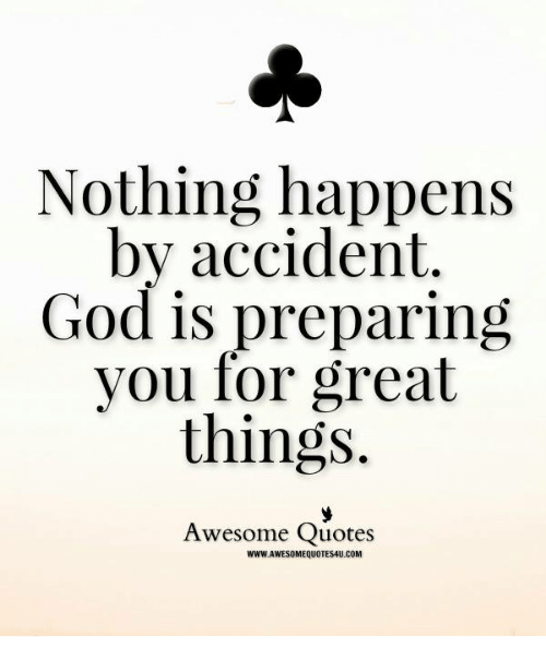 Nothing Happens By Accident God Is Preparing You For Great Things