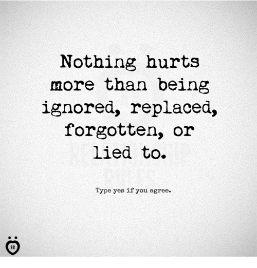 Nothing hurts more than being ignored replaced forgotten or lied to yes you and hurts nothing hurts more than being ignored replaced stopboris Gallery