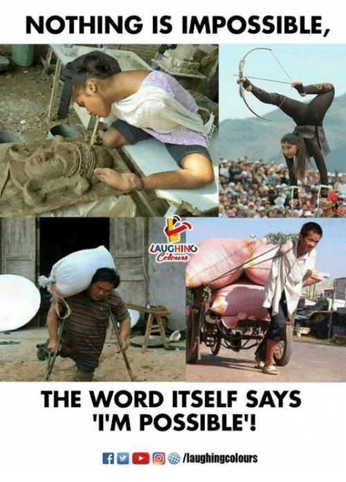 Word, Indianpeoplefacebook, and Nothing: NOTHING IS IMPOSSIBLE,  AUGHING  THE WORD ITSELF SAYS  'I'M POSSIBLE