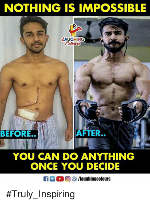 Indianpeoplefacebook, Once, and Can: NOTHING IS IMPOSSIBLE  LAUGHINO  BEFORE.  AFTER..  YOU CAN DO ANYTHING  ONCE YOU DECIDE #Truly_Inspiring