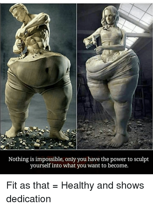 Nothing Is Impossible Only You Have the Power to Sculpt Yourself