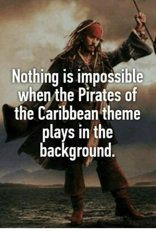 Memes, Pirates, and 🤖: Nothing is impossible  when the Pirates of  the Caribbean theme  plays in the  background