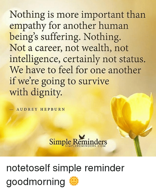 Nothing Is More Important Than Empathy For Another Human Beings