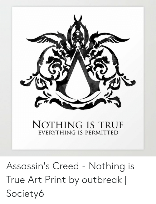 Nothing Is True Everything Is Permitted Assassin S Creed Nothing