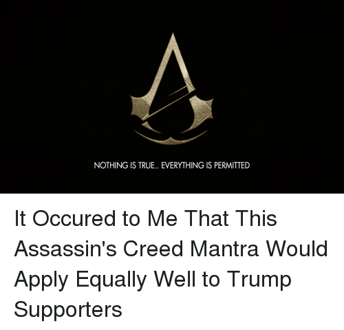 Nothing Is True Everything Is Permitted It Occured To Me That This