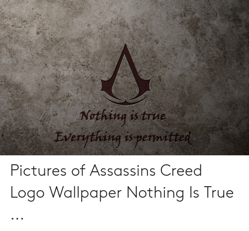 Nothing Is True Everything Is Permitted Pictures Of Assassins