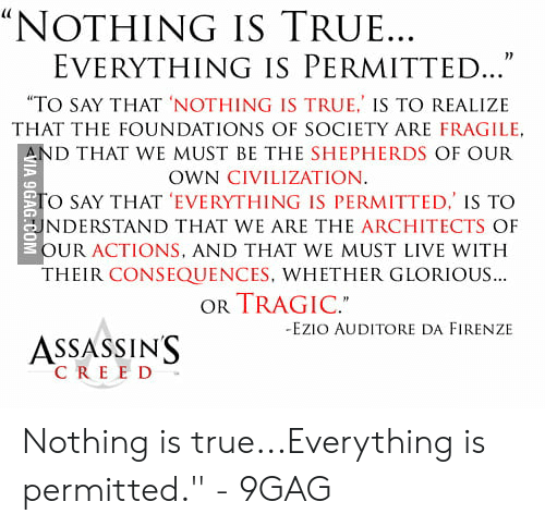 Nothing Is True Everything Is Permitted To Say That Nothing Is