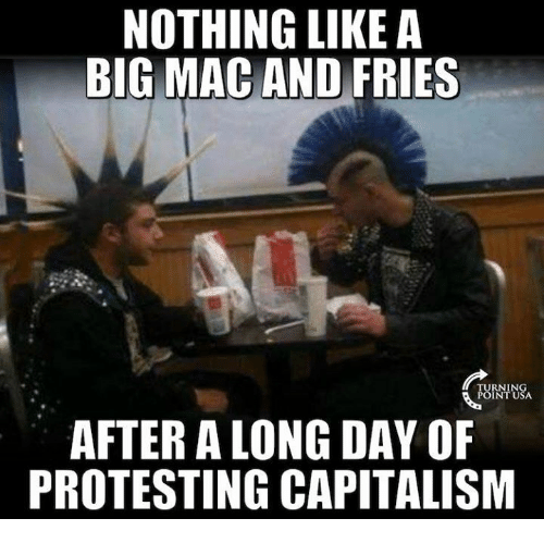 Memes, Protest, and Capital: NOTHING LIKE A  BIG MAC AND FRIES  AFTER ALONG DAY OF  PROTESTING CAPITALISM