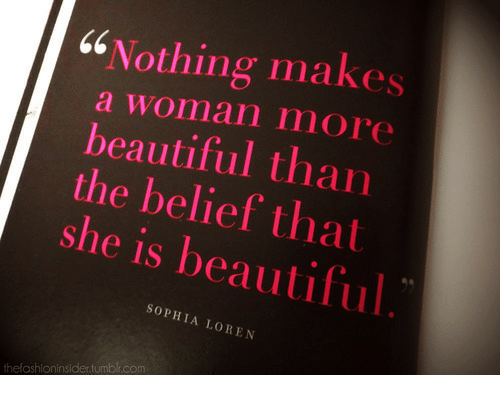 "Beautiful, Tumblr, and Belief: ""Nothing makes  a woman more  beautiful than  the belief that  she is beautiful  SOPHIA LOREN  thefashioninsider.tumblr.com"