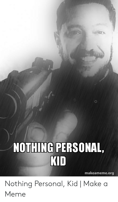 Nothing Personal Kid Makeamemeorg Nothing Personal Kid Make A Meme