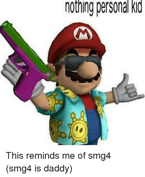 nothing personal kid this reminds me of smg4 smg4 is 13874911 ✅ 25 best memes about smg4 smg4 memes