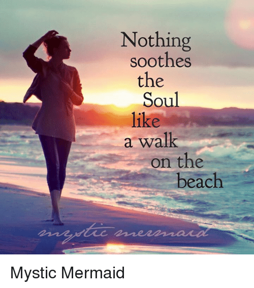 nothing soothes the soul like a walk on the beach mystic mermaid