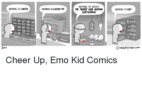 Emo, Watch, and Nihilist: NOTHING TO SATISFy  My THIRST FOR HUMAN  SUFFERING  NOTHING TO WATCH  NOTHING TO ISTEN TO  NOTHING TO EAT  ENZO  Enzo  CHEERUPEnoKo.com Cheer Up, Emo Kid Comics
