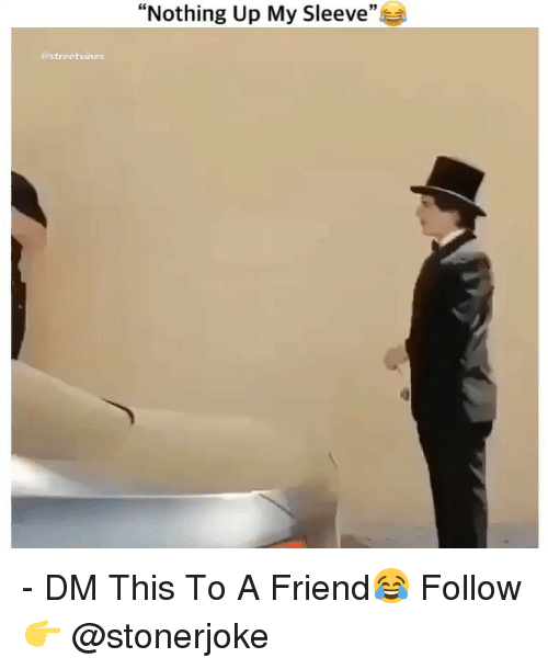 """Memes, 🤖, and Friend: """"Nothing Up My Sleeve""""  estreetvines - DM This To A Friend😂 Follow 👉 @stonerjoke"""