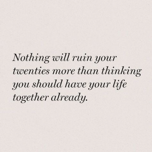 Life, Will, and You: Nothing will ruin your  twenties more than thinking  you should have your life  together already.