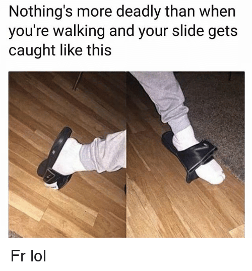 Funny, Lol, and More: Nothing's more deadly than when  you're walking and your slide gets  caught like this Fr lol