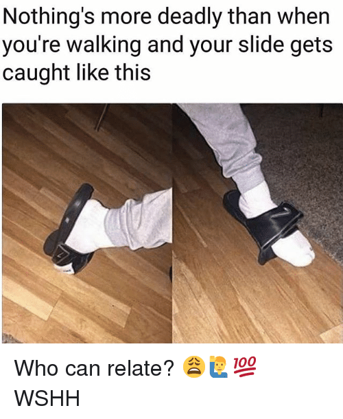 Memes, Wshh, and 🤖: Nothing's more deadly than when  you're walking and your slide gets  caught like this Who can relate? 😩🙋‍♂️💯 WSHH
