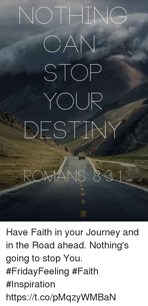 Journey, Faith, and Inspiration: NOTHINO  STOP  YOUR  DESTIN  MANS Have Faith in your Journey and in  the Road ahead. Nothing's  going to stop You.  #FridayFeeling #Faith #Inspiration https://t.co/pMqzyWMBaN