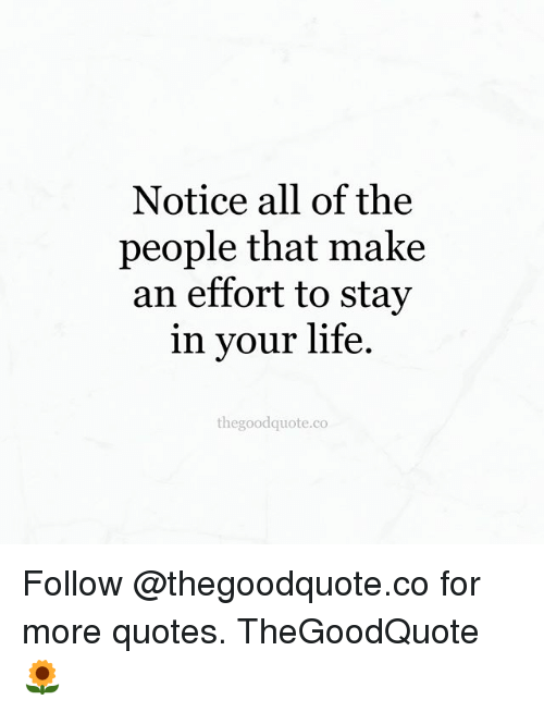 Effort Quotes | Notice All Of The People That Make An Effort To Stay In Your Life