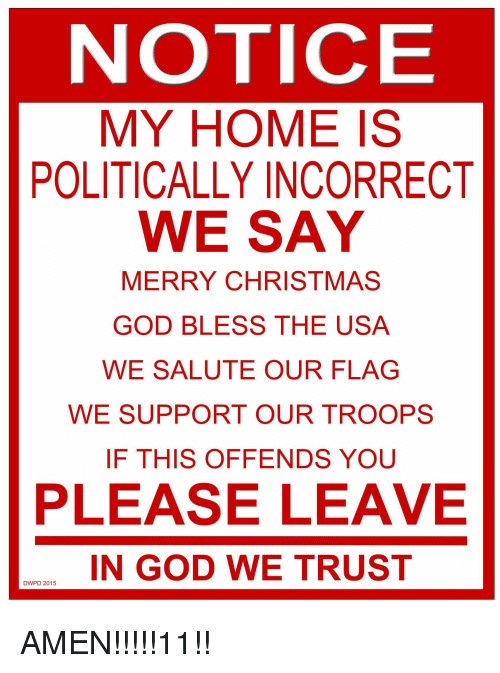 NOTICE MY HOME IS POLITICALLY INCORRECT WE SAY MERRY ...