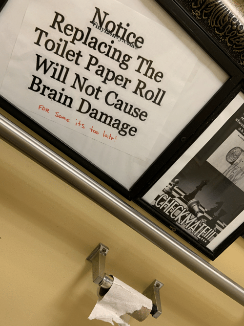 Brain, Paper, and Toilet Paper: Notice  Replacing The  Toilet Paper Roll  Will Not Cause  Brain Damage  FoR Some its too late