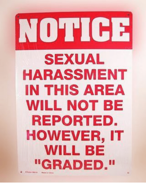 NOTICE SEXUAL HARASSMENT IN THIS AREA WILL NOT BE REPORTED ...