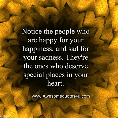 Quotes About People Who Notice: Notice The People Who Are Happy For Your Happiness And Sad