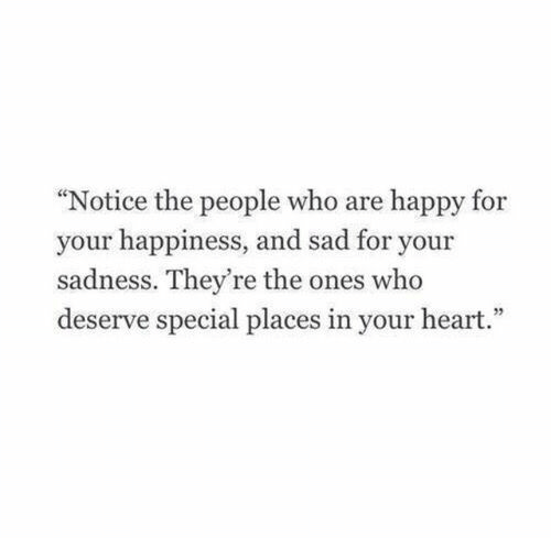 """Happy, Heart, and Sad: """"Notice the people who are happy for  your happiness, and sad for your  sadness. They're the ones who  deserve special places in your heart."""""""