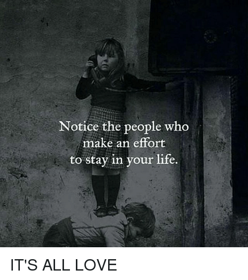 Quotes About People Who Notice: Notice The People Who Make An Effort To Stay In Your Life