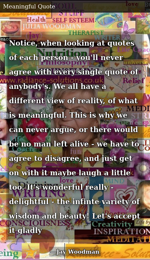 Notice When Looking At Quotes Of Each Person You Ll Never Agree With Every Single Quote Of Anybody S We All Have A Different View Of Reality Of What Is Meaningful This Is