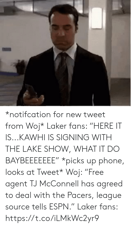 """Espn, Phone, and Sports: *notifcation for new tweet from Woj*   Laker fans: """"HERE IT IS...KAWHI IS SIGNING WITH THE LAKE SHOW, WHAT IT DO BAYBEEEEEEE""""  *picks up phone, looks at Tweet*  Woj: """"Free agent TJ McConnell has agreed to deal with the Pacers, league source tells ESPN.""""  Laker fans: https://t.co/iLMkWc2yr9"""