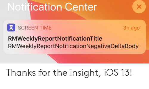 Time, Ios, and Insight: Notification Center  SCREEN TIME  3h ago  RMWeeklyReportNotificationTitle  RMWeeklyReportNotification Negative DeltaBody Thanks for the insight, iOS 13!