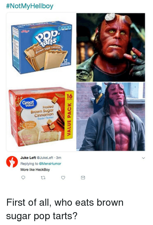 Memes, Pop, and Sugar:  #NotMyHellboy  16  Great  Frosted  Brown Sugar  Cinnamon  2  Juke Left @JukeLeft 3m  Replying to @MensHumor  More like HeckBoy  ti. First of all, who eats brown sugar pop tarts?