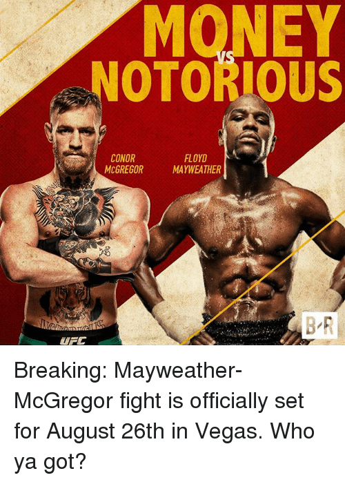 Floyd Mayweather, Mayweather, and Sports: NOTORIOUS  CONOR  FLOYD  MAYWEATHER Breaking: Mayweather-McGregor fight is officially set for August 26th in Vegas. Who ya got?