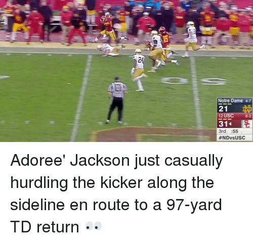 Sports, Notre Dame, and Usc: Notre Dame 4-7  21  12 USC  8-3  31  3rd  55  #NDvs USC Adoree' Jackson just casually hurdling the kicker along the sideline en route to a 97-yard TD return 👀