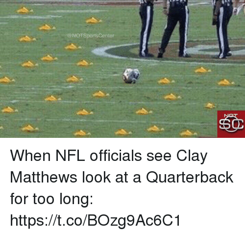 Nfl, Sports, and Clay Matthews: @NOTSportsCenter When NFL officials see Clay Matthews look at a Quarterback for too long: https://t.co/BOzg9Ac6C1
