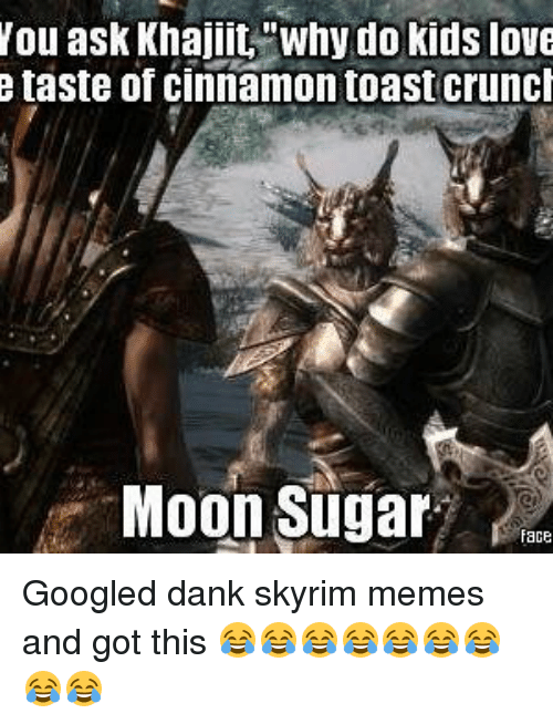 Dank Love And Memes Nou Ask Khajiit Why Do Kids E
