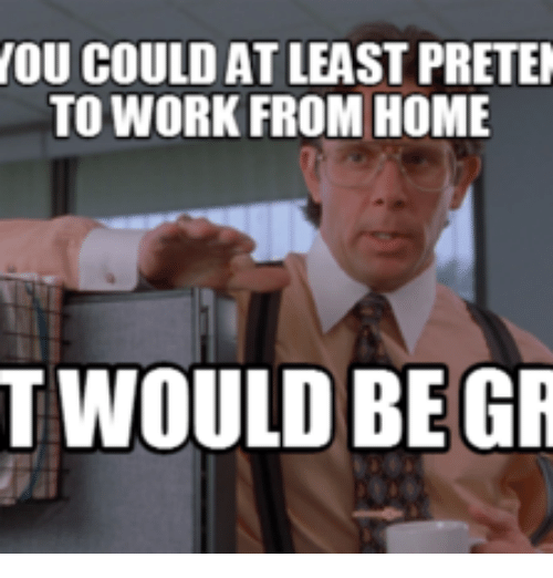 nou could at least preten to work from home t 17997801 ✅ 25 best memes about work from home meme work from home memes,Childcare Meme
