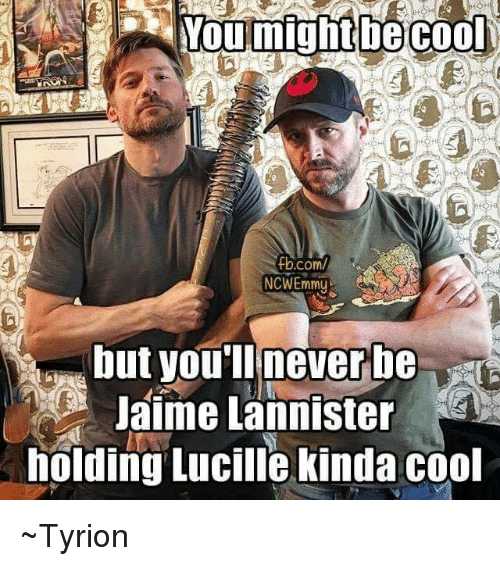 noumight cool ncwemmy but youll never be jaime lannister holding 6195530 ✅ 25 best memes about jaime lannister jaime lannister memes