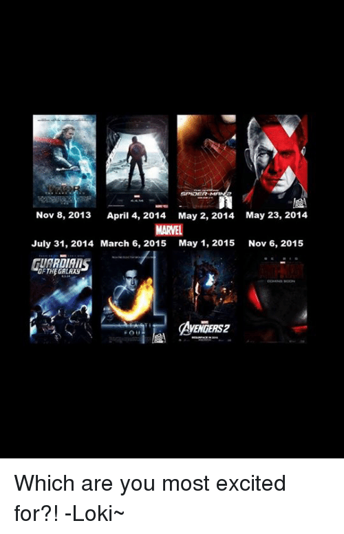 Avengers, Excite, and April: Nov 8, 2013  April 4, 2014  May 2, 2014 May 23, 2014  RVE  July 31, 2014 March 6, 2015  May 1, 2015  Nov 6, 2015 Which are you most excited for?! -Loki~