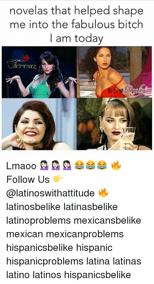 Bitch, Latinos, and Memes: novelas that helped shape  me into the fabulous bitch  I am today Lmaoo 💁🏻‍♀️💁🏻‍♀️💁🏻‍♀️😂😂😂 🔥 Follow Us 👉 @latinoswithattitude 🔥 latinosbelike latinasbelike latinoproblems mexicansbelike mexican mexicanproblems hispanicsbelike hispanic hispanicproblems latina latinas latino latinos hispanicsbelike