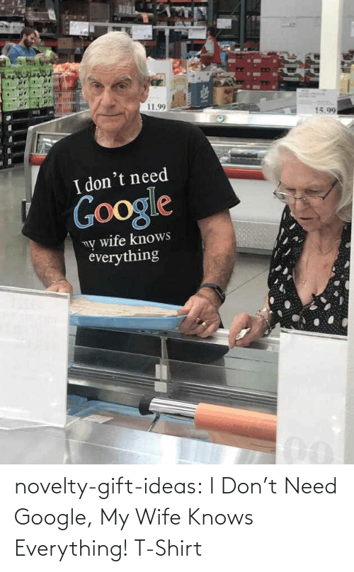 Google, Tumblr, and Blog: novelty-gift-ideas:  I Don't Need Google, My Wife Knows Everything! T-Shirt