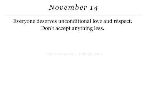 Love, Respect, and Accept: November 14  Everyone deserves unconditional love and respect.  Don't accept anything less.  YPEL  MB