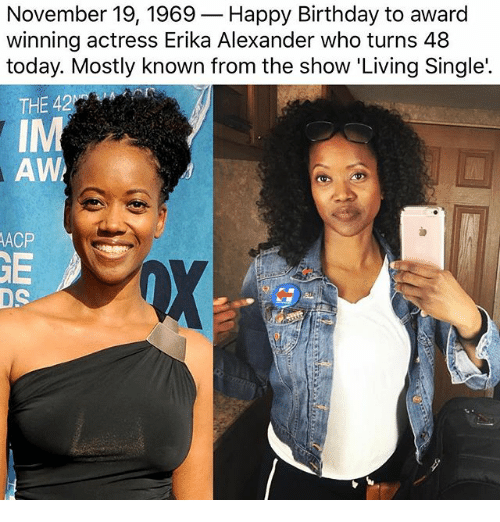 Birthday, Memes, and Happy Birthday: November 19, 1969-Happy Birthday to award  winning actress Erika Alexander who turns 48  today. Mostly known from the show 'Living Single'.  IM  AW  ACP  GE  DS
