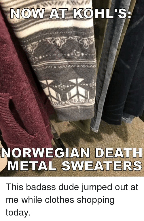5a96c63958157 Clothes, Dude, and Reddit: NOW AT KOHL'S DEATH SWEATERS NORWEGIAN METAL