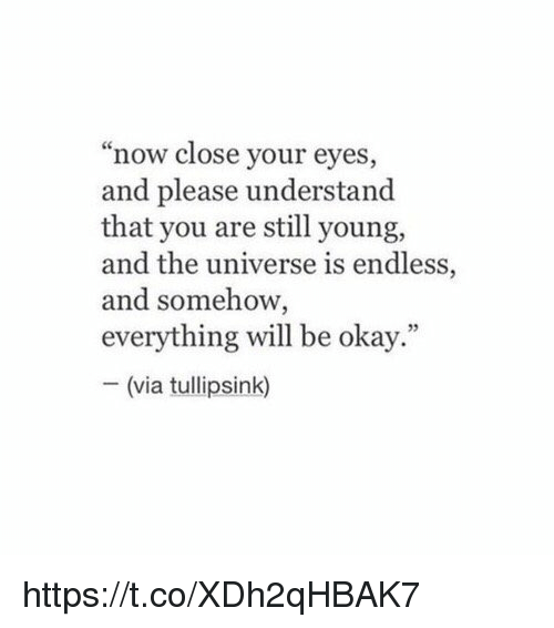 """Okay, Girl Memes, and Understanding: now close your eyes,  and please understand  that you are still young,  and the universe is endless,  and somehow,  everything will be okay.""""  (via tullipsink) https://t.co/XDh2qHBAK7"""
