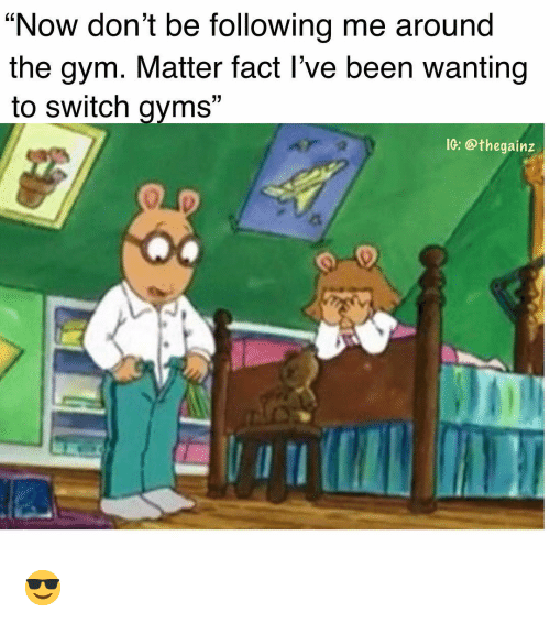 """Gym, Memes, and Been: """"Now don't be following me around  the gym. Matter fact l've been wanting  to switch gvms""""  IG: @thegainz 😎"""