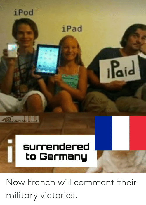 History, Military, and French: Now French will comment their military victories.