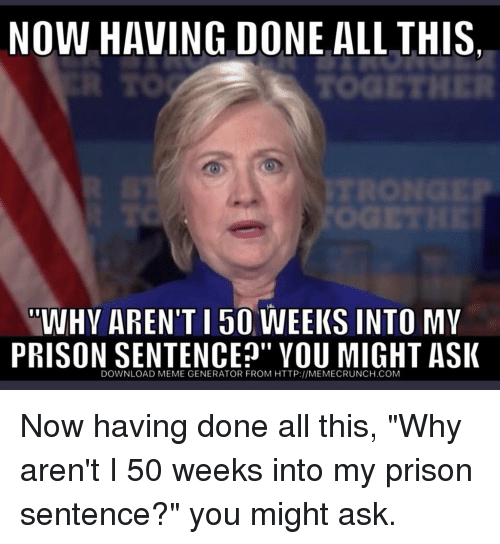 """Meme, Prison, and Http: NOW HAVING DONE ALL THIS,  TOGETHER  WHV AREN'T I 50 WEEKS INTO MY  PRISON SENTENCEJ"""" VOU MIGHT ASI  DOWNLOAD MEME GENERATOR FROM HTTP://MEMECRUNCH.COM"""